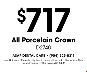 $717 All Porcelain Crown D2740. New Uninsured Patients only. Not to be combined with other offers. Must present coupon. Offer expires 06-04-18