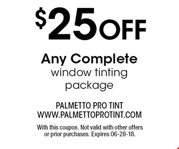 $25 OFF Any Complete window tinting package. With this coupon. Not valid with other offers or prior purchases. Expires 06-28-18.