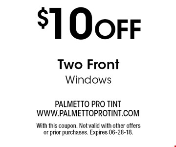 $10 OFF Two FrontWindows. With this coupon. Not valid with other offers or prior purchases. Expires 06-28-18.