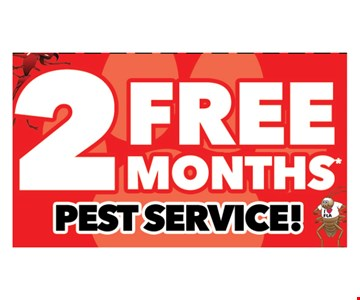 2 FREE Months Pest service. Restrictions apply. Call for details. Exp. 6-01-18