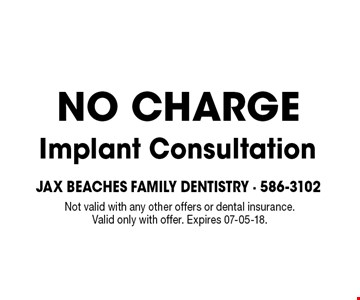 FREE Implant Consultation. Not valid with any other offers or dental insurance. Valid only with offer. Expires 07-05-18.