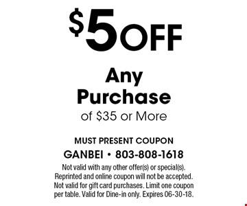 $5 off any purchase of $35 or more Take-out or Dine-in. Sandhills location only. With this coupon. Not valid with other offers or prior purchases. Expires 06-28-18.
