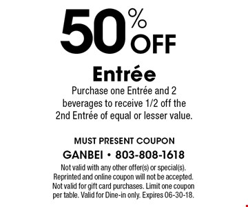 50%off entree Buy one entree & two drinks, get 2nd entree of equal or lesser value 50% off. Sandhills location only. With this coupon. Not valid with other offers or prior purchases. Expires 06-28-18.