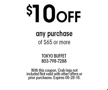 $10 OFF any purchase of $65 or more. With this coupon. Crab legs not included Not valid with other offers or prior purchases. Expires 06-28-18.