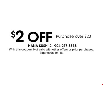 $2 OFF Purchase over $20. With this coupon. Not valid with other offers or prior purchases. Expires 06-04-18.