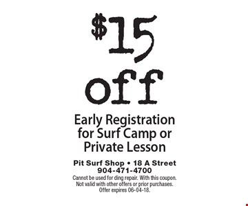 $15off Early Registration for Surf Camp or Private Lesson. Cannot be used for ding repair. With this coupon.