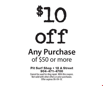 $10off Any Purchaseof $50 or more. Cannot be used for ding repair. With this coupon.