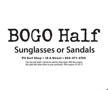 BOGO Half Sunglasses or Sandals. Can mix and match. Cannot be used for ding repair. With this coupon. Not valid with other offers or prior purchases. Offer expires 10-04-17