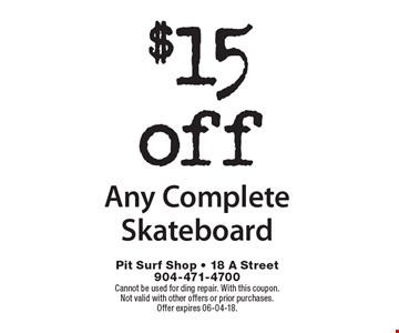 $15off Any Complete Skateboard. Cannot be used for ding repair. With this coupon. Not valid with other offers or prior purchases. Offer expires 06-04-18.