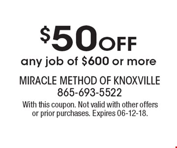$50 OFF any job of $600 or more . With this coupon. Not valid with other offers or prior purchases. Expires 06-12-18.
