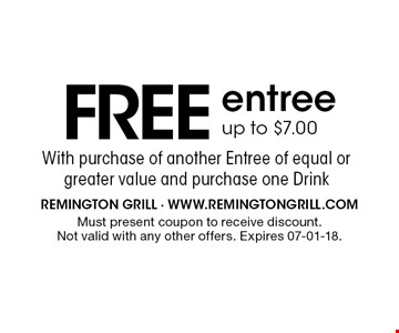 FREEentreeup to $7.00. Must present coupon to receive discount. Not valid with any other offers. Expires 07-01-18.