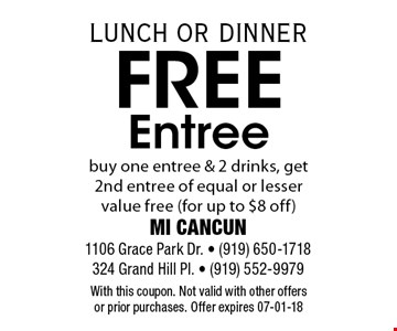 Free Entreebuy one entree & 2 drinks, get 2nd entree of equal or lesser value free (for up to $8 off). With this coupon. Not valid with other offers or prior purchases. Offer expires 07-01-18