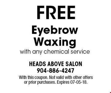 FREE Eyebrow Waxing with any chemical service. With this coupon. Not valid with other offers or prior purchases. Expires 07-05-18.