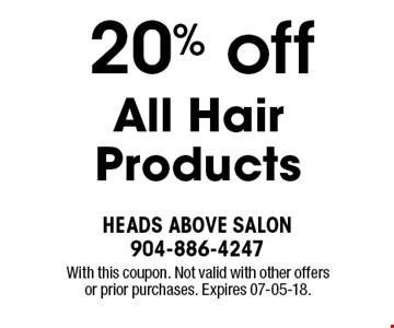 20% off All Hair Products. With this coupon. Not valid with other offers or prior purchases. Expires 07-05-18.