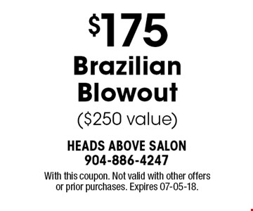 $175 Brazilian Blowout ($250 value). With this coupon. Not valid with other offers or prior purchases. Expires 07-05-18.