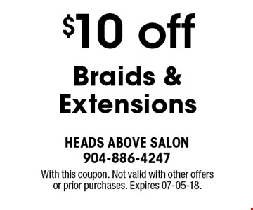 $10 off Braids & Extensions. With this coupon. Not valid with other offers or prior purchases. Expires 07-05-18.