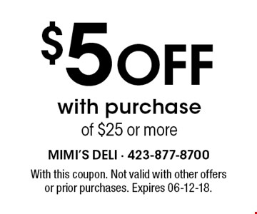 $5 Off with purchase of $25 or more. With this coupon. Not valid with other offersor prior purchases. Expires 06-12-18.