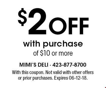 $2 Off with purchase of $10 or more. With this coupon. Not valid with other offersor prior purchases. Expires 06-12-18.