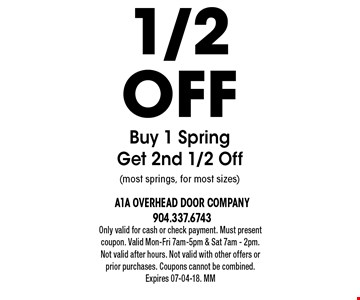 1/2offBuy 1 SpringGet 2nd 1/2 Off(most springs, for most sizes). Only valid for cash or check payment. Must present coupon. Valid Mon-Fri 7am-5pm & Sat 7am - 2pm. Not valid after hours. Not valid with other offers or prior purchases. Coupons cannot be combined. Expires 07-04-18. MM