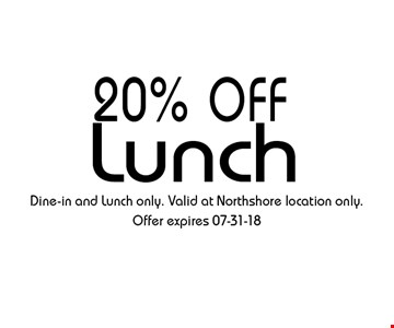 20% OFF Lunch. Dine-in and Lunch only. Valid at Northshore location only. Offer expires 07-31-18