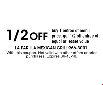 1/2 Off buy 1 entree at menu price, get 1/2 off entree of equal or lesser value. With this coupon. Not valid with other offers or prior purchases. Expires 06-15-18.