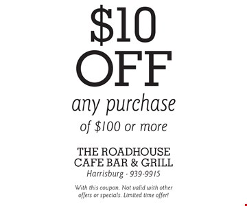 $10 off any purchase of $100 or more. With this coupon. Not valid with other offers or specials. Limited time offer!