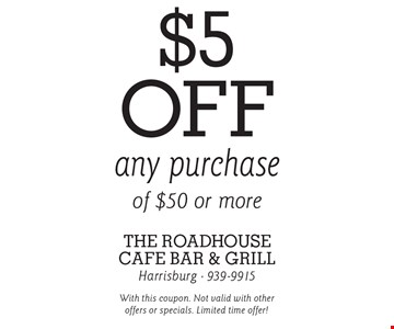 $5 off any purchase of $50 or more. With this coupon. Not valid with other offers or specials. Limited time offer!