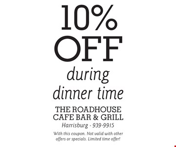 10% off during dinner time. With this coupon. Not valid with other offers or specials. Limited time offer!