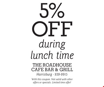 5% off during lunch time. With this coupon. Not valid with other offers or specials. Limited time offer!