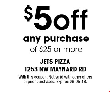 $5 off any purchase of $25 or more. With this coupon. Not valid with other offers or prior purchases. Expires 06-25-18.