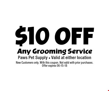$10 Off Any Grooming Service. New Customers only. With this coupon. Not valid with prior purchases. Offer expires 06-15-18