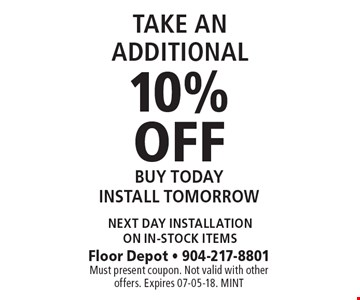 10% OFF BUY TODAY INSTALL TOMORROW. Floor Depot - 904-217-8801 Must present coupon. Not valid with other offers. Expires 07-05-18. MINT