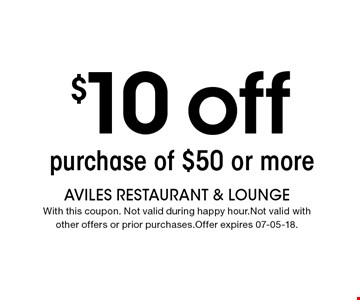 $10 off purchase of $50 or more. AVILES Restaurant & Lounge With this coupon. Not valid during happy hour.Not valid withother offers or prior purchases.Offer expires 07-05-18.