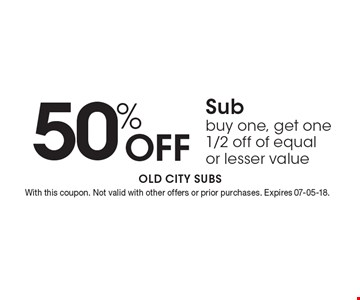 50% Off Sub buy one, get one 1/2 off of equal or lesser value. With this coupon. Not valid with other offers or prior purchases. Expires 07-05-18.