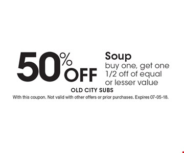50% Off Soup buy one, get one 1/2 off of equal or lesser value. With this coupon. Not valid with other offers or prior purchases. Expires 07-05-18.