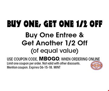 buy one, get one 1/2 OfF Buy One Entree & Get Another 1/2 Off(of equal value). USE COUPON CODE, MBOGO, WHEN ORDERING ONLINELimit one coupon per order. Not valid with other discounts. Mention coupon. Expires 06-15-18. MINT