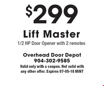 $299 Lift Master1/2 HP Door Opener with 2 remotes. Valid only with a coupon. Not valid with any other offer. Expires 07-05-18 MINT