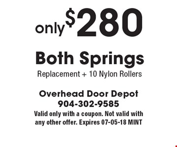 only$280 Both SpringsReplacement + 10 Nylon Rollers. Valid only with a coupon. Not valid with any other offer. Expires 07-05-18 MINT