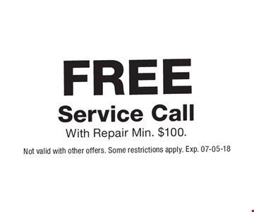 FREE Service CallWith Repair Min. $100.. Not valid with other offers. Some restrictions apply. Exp. 07-05-18