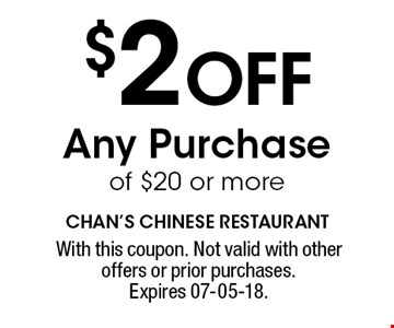 $2 OFF Any Purchase of $20 or more. With this coupon. Not valid with other offers or prior purchases. Expires 07-05-18.