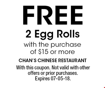 FREE 2 Egg Rolls with the purchase of $15 or more. With this coupon. Not valid with other offers or prior purchases. Expires 07-05-18.