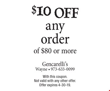 $10 off any order of $80 or more. With this coupon. Not valid with any other offer. Offer expires 4-30-19.