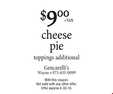 $9.00 + tax cheese pie toppings additional. With this coupon. Not valid with any other offer. Offer expires 4-30-19.
