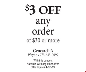 $3 off any order of $30 or more. With this coupon. Not valid with any other offer. Offer expires 4-30-19.