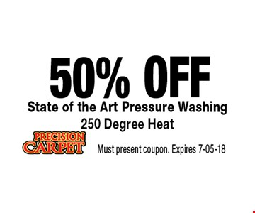 50% OFF State of the Art Pressure Washing 250 Degree Heat. Must present coupon. Expires 7-05-18