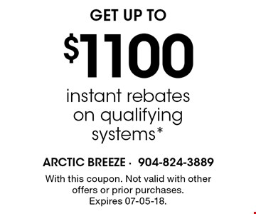 $1100 instant rebates on qualifying systems*. With this coupon. Not valid with other offers or prior purchases. Expires 07-05-18.