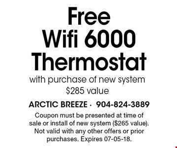 Free Wifi 6000 Thermostat with purchase of new system $285 value. Coupon must be presented at time of sale or install of new system ($265 value). Not valid with any other offers or prior purchases. Expires 07-05-18.