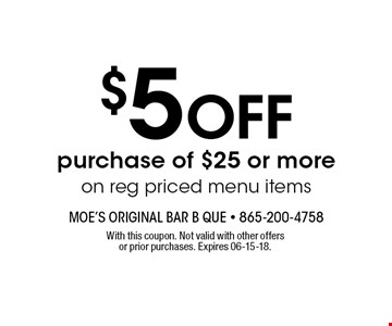 $5 OFF purchase of $25 or more on reg priced menu items. With this coupon. Not valid with other offers or prior purchases. Expires 06-15-18.