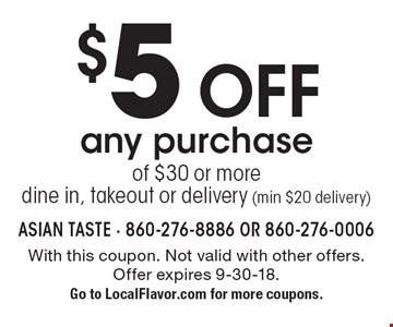 $5 off any purchase of $30 or more dine in, takeout or delivery (min $20 delivery). With this coupon. Not valid with other offers. Offer expires 9-30-18. Go to LocalFlavor.com for more coupons.