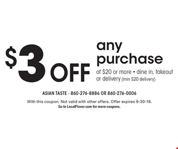$3 off any purchase of $20 or more - dine in, takeout or delivery (min $20 delivery). With this coupon. Not valid with other offers. Offer expires 9-30-18. Go to LocalFlavor.com for more coupons.